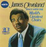James Cleveland Sings With The World's Greatest Choirs
