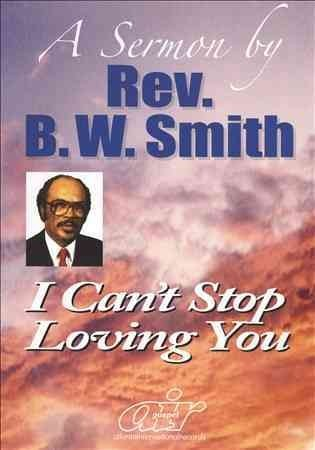 "Rev. B. W. Smith "" I Can't Stop Loving You"""