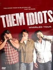Them Idiots (Whirled Tour)